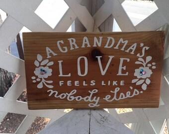 A Grandma's Love Feels Like Nobody Else's; Wood Sign 6x12in.