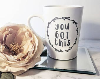 You Got This Mug // Coffee Mug // Motivational Mug // Coffee Lovers // Coffee Cup // Mugs with Words // Inspirational Mug // Inspire