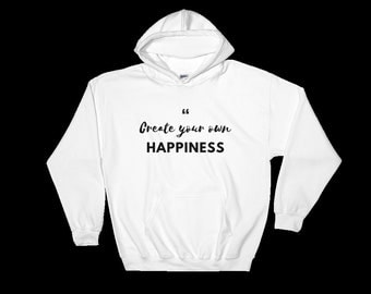 Create Your Own Happiness Hoodie