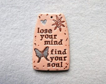 Inspirational Saying/Quote Pendant/Butterfly Pendant in Polymer Clay - Lose Your Mind, Find Your Soul