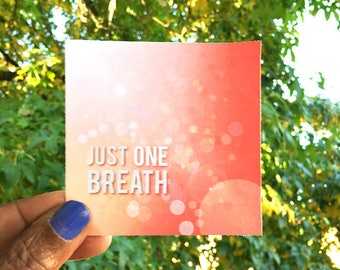 Just. One. Breath.  / a 5x5 Printed Card
