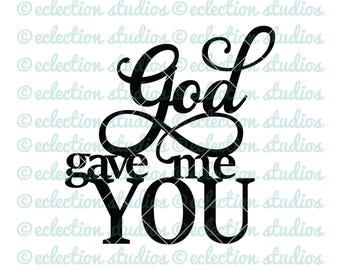 God gave me YOU,  wedding, engagment party, welded cake topper SVG file for silhouette or cricut die cutting machine