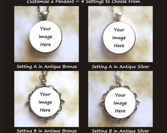 Custom Pendant, You Choose Image or Text - Choice of 4 Setting Options