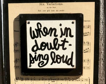 """Hand Made Wall Decor Quote Collage Gift Vintage Sheet Music Musician Art Print Hanger """"When in doubt- sing loud"""""""