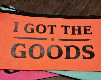 I Got the GOODS Pencil Case