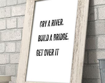 Cry A River, Build a Bridge, Get Over It - 11x14 Unframed Typography Art Print - Funny Inspirational Gift