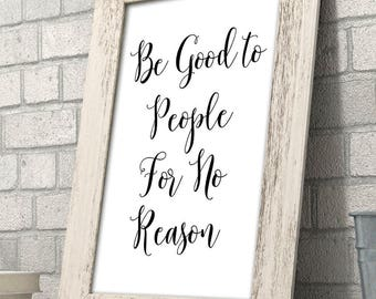 Be Good to People For No Reason - 11x14 Unframed Typography Art Print - Great Nursery or Child's Room Decor