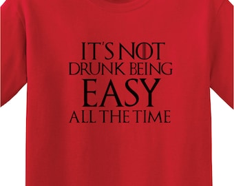 """Game of Thrones - """"It is not drunk being easy all the time"""" Unisex T-shirt - Tyrion Lannister"""