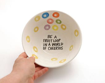 Cereal bowl, funny cereal bowl, be a fruit loop in a world of cheerios, large cereal bowl, cereal lover, gift for him, ceramic bowl