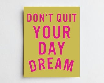 Don't Quit Your Daydream - ART PRINT