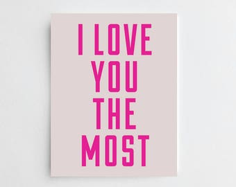 I Love You The Most - ART PRINT