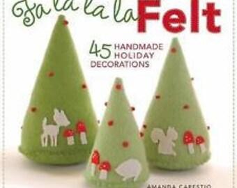 Fa la la la Felt 45 Handmade Holiday Decorations Book by Amanda Carestio