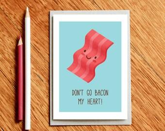 Don't Go Bacon My Heart, Love Card, Boyfriend Card, Girlfriend Card, Funny Valentines Day Card, Foodie Card, Bacon Card, Funny Birthday Card