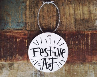 funny christmas ornament - festive AF - holiday, hand painted ornament, gag gift, mature, stocking stuffer, white elephant present