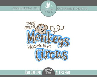 These Are My Monkeys Welcome To My Circus LL211 A - SVG - Cut File -  With ai, eps, svg, dxf (for Silhouette users), jpg, png files