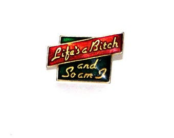 """Vintage 70s 80s Red Green Gold """"Life's A Bitch And So Am I"""" Enamel Metal Pin"""