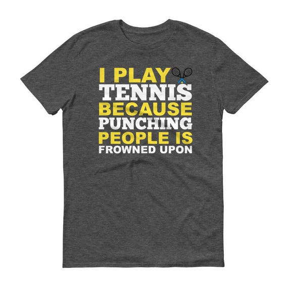 Tennis Coach Gift Unisex I Play Tennis Because Punching People Is Frowned Upon Short-Sleeve T-Shirt