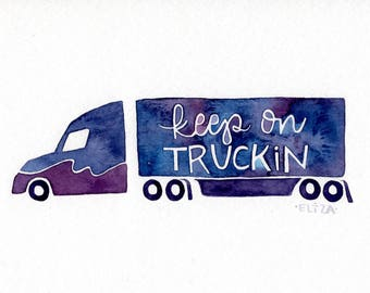 Semi Truck Driver // 4x6 Watercolor Illustration quote calligraphy motivational typography lettering portrait custom drawing by Eliza George