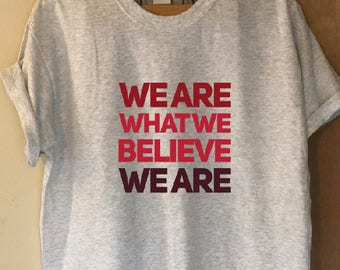 We Are What We Believe We Are Shirt, Punk T-Shirt, Yoga Shirt, Peace Shirt, Hippie Shirt, Graphic Tee, Love Quote Ash Shirt Natural, Belief