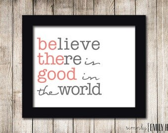"""PRINTABLE """"Believe There is Good in the World""""  8x10 Wall Art- Grey/Gray and Coral Print"""