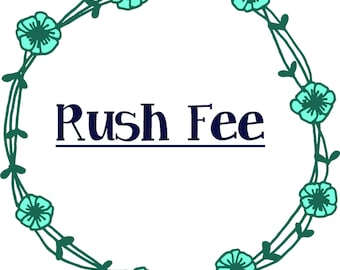 Rush Fee add on to your order