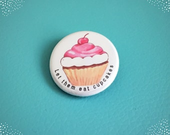 Let them eat cupcakes!!  Button Badge 1.25 inch Flair