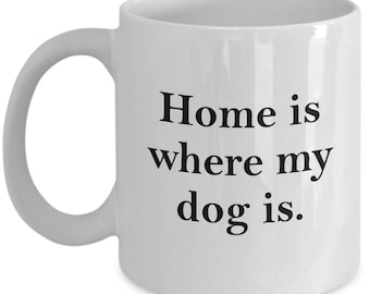 Home is Where My Dog Is Mug Gift for Animal Lover Funny Rescue Dog Pets Coffee Cup