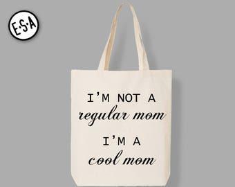 I'm Not A Regular Mom.  I'm A Cool Mom. Tote.
