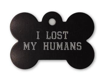 I Lost My Humans | Pet ID Tag | Dog Tag | Aluminum Pet Tag | Custom Pet Tag | Custom Dog Tag | Bone Tag | Engravable Tag | Engraved Tag