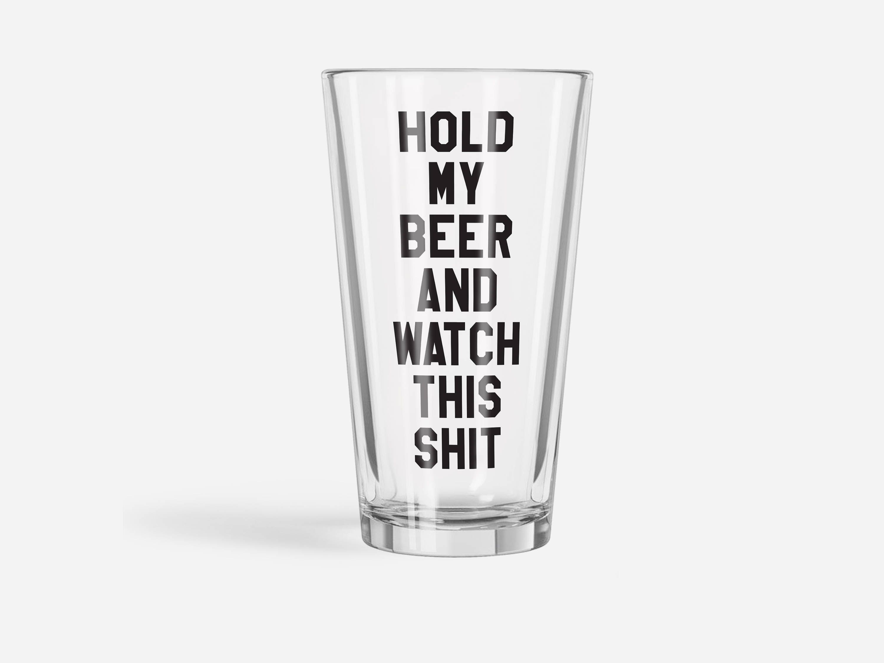 hold my beer and watch this shit pint glass u003e funny beer glass u003e funny drinking gift u003e pint glasses u003e funny gift u003e birthday gift