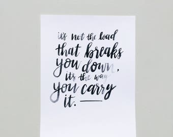 """Handmade Watercolor Calligraphy Print -- 8x11.5-- """"it's not the load that breaks you down, its the way you carry it"""""""