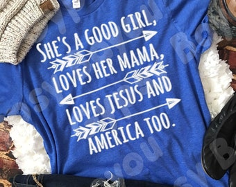 She's a good girl, loves her mama, loves Jesus and America too - HEAT PRESS TRANSFER