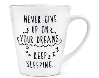 Never Give Up On Your Dreams Keep Sleeping 12oz Latte Mug Cup
