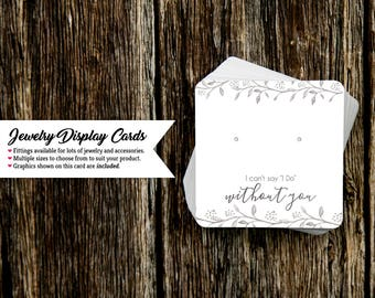 Jewelry Display Cards | Earring Cards | Necklace Cards | Wedding Jewelry Cards | Can't say I do without you floral