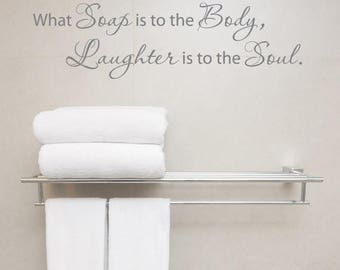 SUMMER SALE - What soap is to the body, Laughter is to the soul - Bathroom wall vinyl decal (Interior & Exterior Available) Bathroom Decor,
