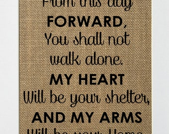 UNFRAMED From This Day Forward You Shall Not Walk Alone / Burlap Print Sign 5x7 8x10 / Rustic Shabby Wedding Anniversary Gift Housewarming