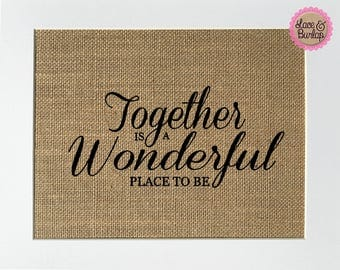 Family WeddiTogether is a wonderful place to be - BURLAP SIGN 5x7 8x10 - Rustic Vintage/Home Decor/Love House Sign