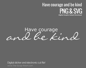 Have courage and be Kind -  digital cut file and digital stickers  - PNG and SVG digital graphics set