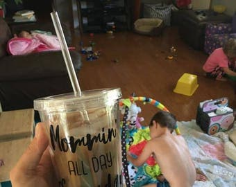 Mommin' All Day, Every day, mom life tumbler
