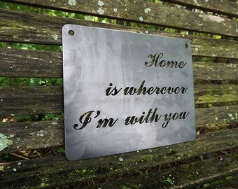 Home Is wherever I'm with you Rustic Raw Steel Sign, Wedding, Anniversary, Inspirational Sign, Metal Sign BE Creations