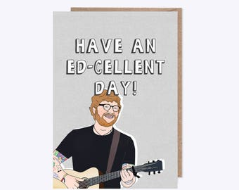 Ed Sheeran | Have an 'Ed-Cellent' Day | Illustrated Ed Card | Birthday, Party, Wedding, Event, All Occassion