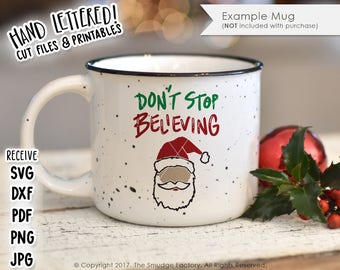Santa SVG Cut File, Don't Stop Believing, Christmas SVG, Hand Lettered SVG Cutting File, Silhouette, Cricut Cut File, Graphic Overlay