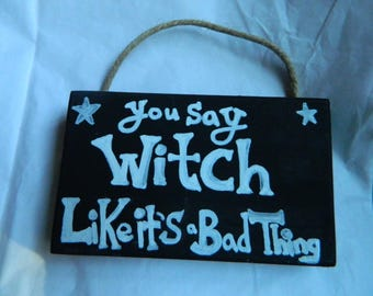 You say witch like it's a bad thing Plaque