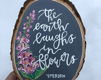 The Earth Laughs In Flowers wood slice
