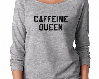 Caffeine Queen Shirt Teen Funny Tumblr Shirt Sayings Gifts Women Graphic Sweatshirt Off Shoulder Sweatshirt Teen Sweatshirt Women Sweatshirt