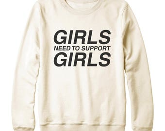 Girls Need to Support Girls Sweatshirt Cool Tshirt Funny Sweatshirt Hipster Shirt Unisex Sweatshirt Women Sweater Men Sweatshirt Teen Shirt