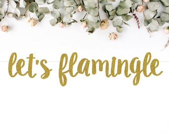 LET'S FLAMINGLE (S7) - glitter banner / flamingo / birthday / bachelorette / theme party / decoration