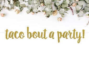 TACO BOUT A PARTY! (S7) - glitter banner / theme birthday / baby shower / bridal shower / party decoration / photo backdrop