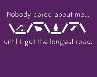 Nobody Cared About Me Longest Road- Settlers of Catan Youth/Adult Shirts