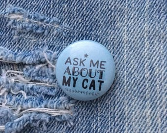 ask me about my cat, cat lady button, 1 inch pin back button